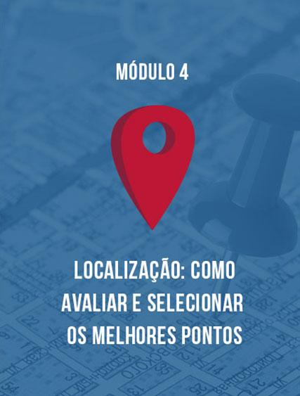 Módulo 4 – Localização: Como Avaliar e Selecionar os Melhores Pontos