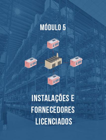 Módulo 5 – Instalações e Fornecedores Licenciados